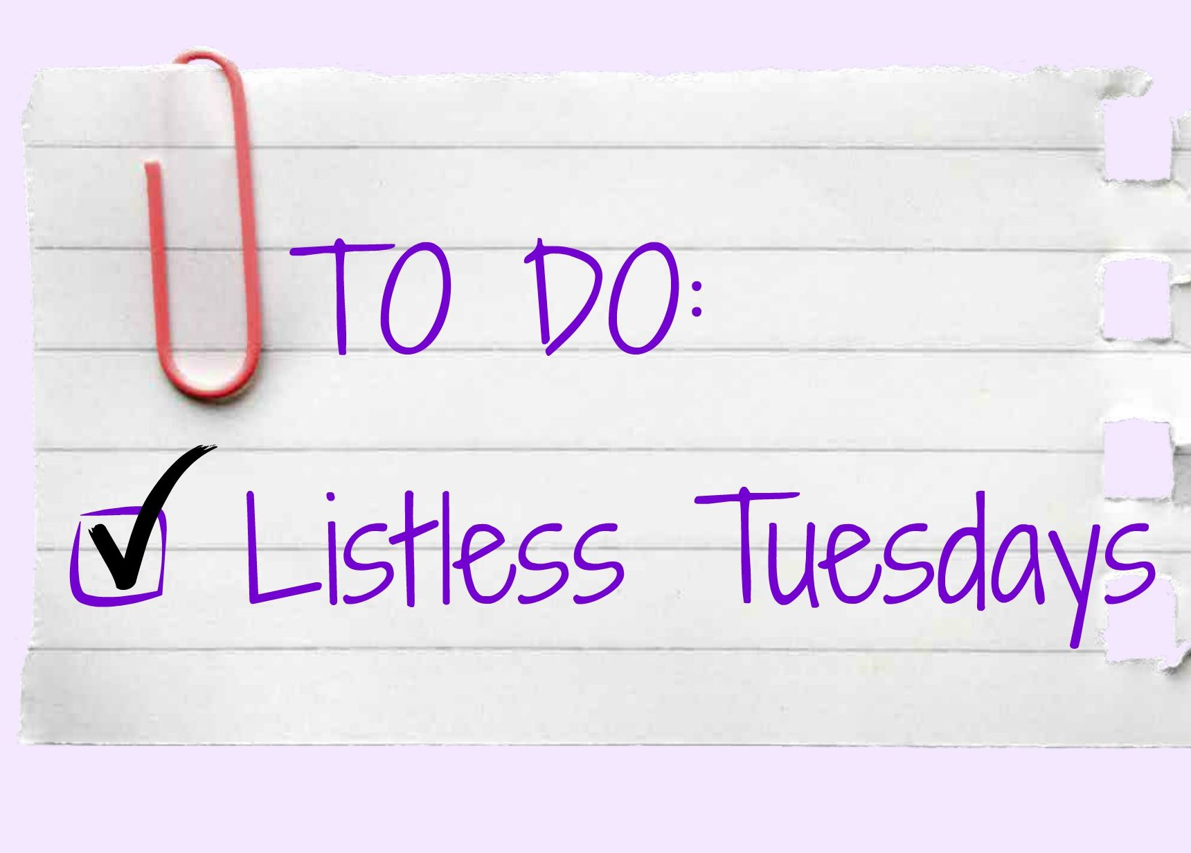 Listless Tuesdays